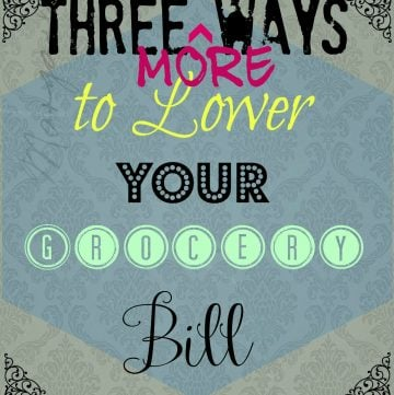 Three MORE Ways to Lower Your Grocery Bill