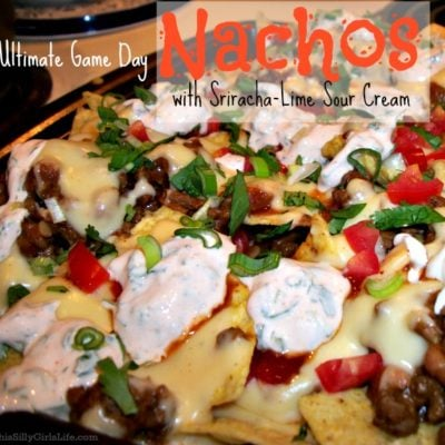 Ultimate Game Day Nachos with Sriracha-Lime Sour Cream