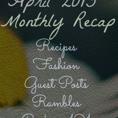 April 2013 Monthly Recap: Did ya miss something?!