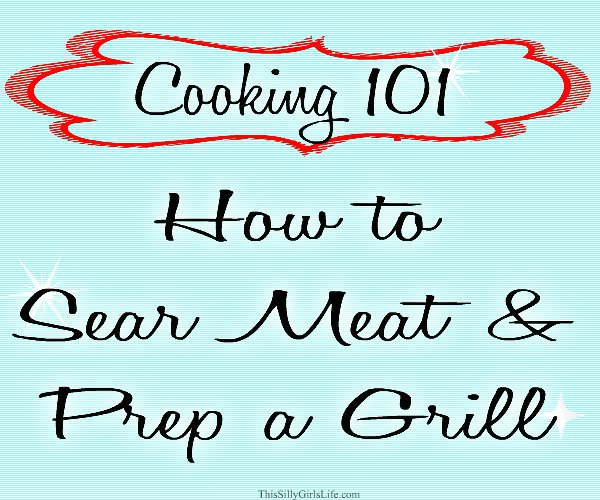 How to Sear Meat & Prep Your Grill {Cooking 101}