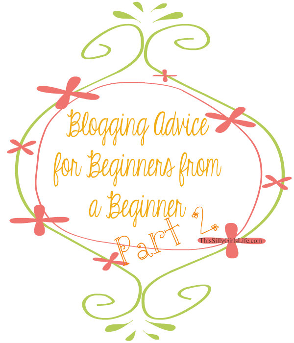 Blogging Advice for Beginners From a Beginner {Part 2}