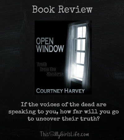 Book Review: Open Window: Truth from the Shadows by Courtney Harvey from https://ThisSillyGirlsLife.com #Fiction #Paranormal #BookReview #YoungAdultBook