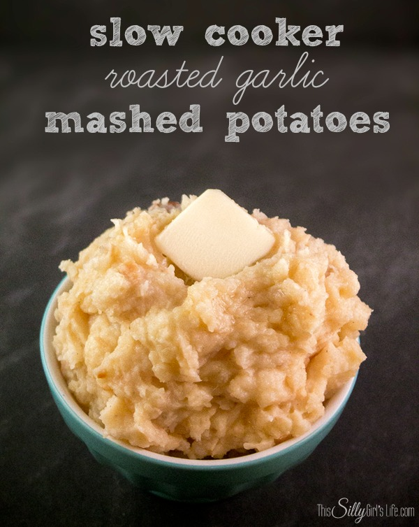 Slow Cooker Roasted Garlic Mashed Potatoes recipe from http://ThisSillyGirlsLife.com #SlowCooker #RoastedGarlic #MashedPotatoes #easy